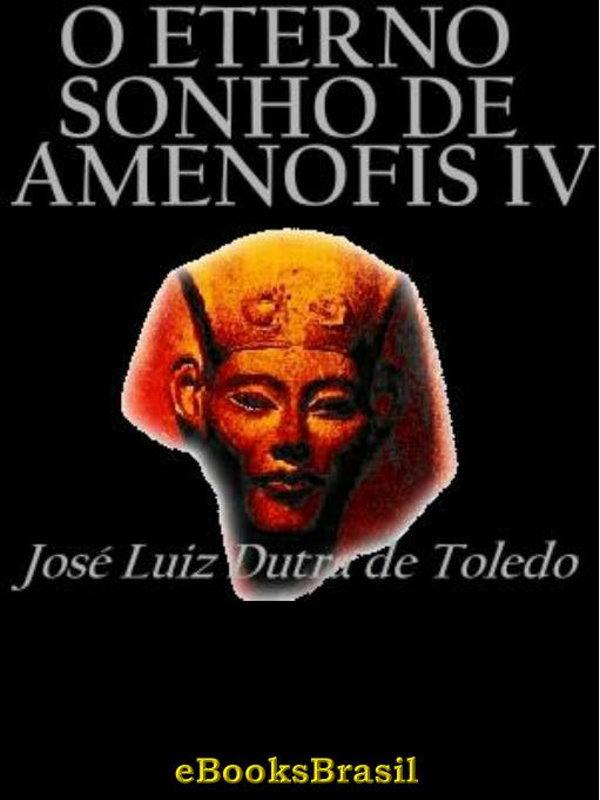30a2390e6a10d O eterno sono de Amenófis IV - José Luiz Dutra de Toledo