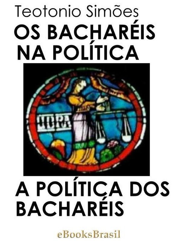 Os Bacharéis na Política — A Política dos Bacharéis - Teotonio Simões 9adbaa1171