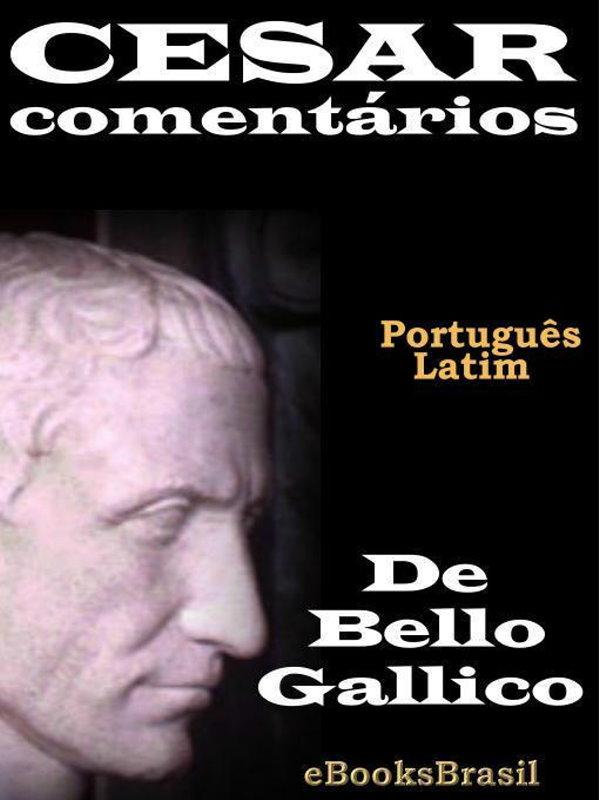 Comentários De Bello Gallico C Julius Cesar Português E Latim