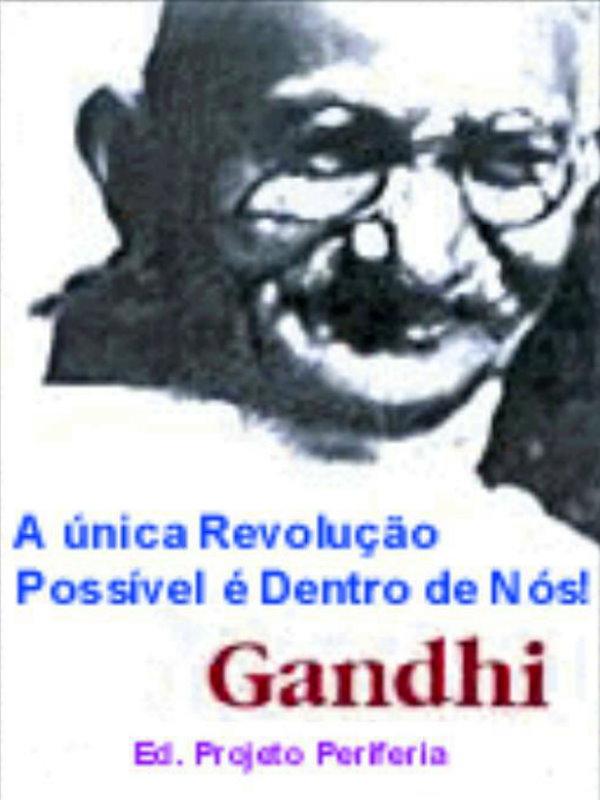 A única Revolução Possível é Dentro De Nós Mahatma Gandhi