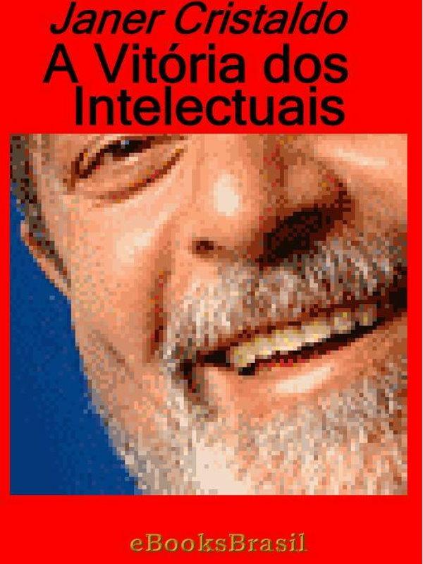 3c3de896a780d A Vitória dos Intelectuais - Janer Cristaldo