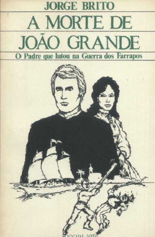 A Morte de João Grande - O Padre que Lutou na Guerra dos Farrapos ... 5f55e54153