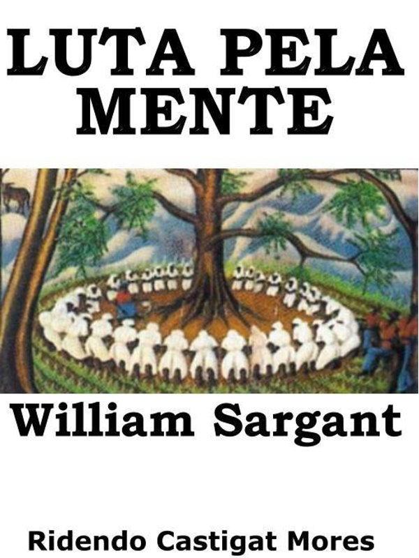 352ad26729468 Luta Pela Mente - William Sargant