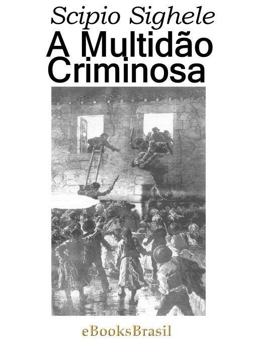 A Multidão Criminosa Ensaio De Psicologia Coletiva Scipio Sighele
