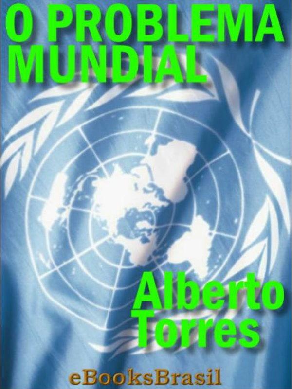 19a4bf6cb66df O Problema Mundial - Alberto Torres