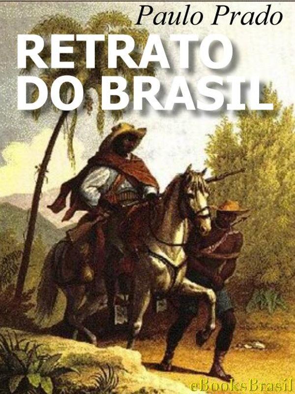 465ef41e167a3 Retrato do Brasil - Ensaio sobre a tristeza brasileira - Paulo Prado