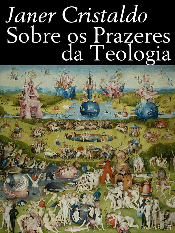 95137794a1924 Sobre os Prazeres da Teologia - Janer Cristaldo