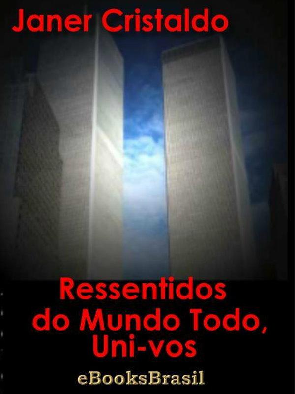 008d14da82539 Ressentidos do Mundo Todo, Uni-vos - Janer Cristaldo