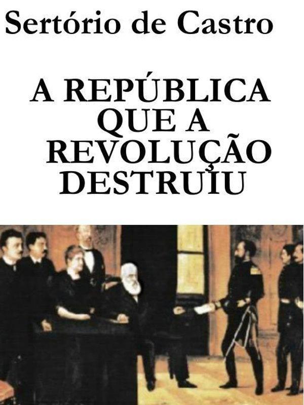 A República Que a Revolução Destruiu - Sertório de Castro eaa7ab09600