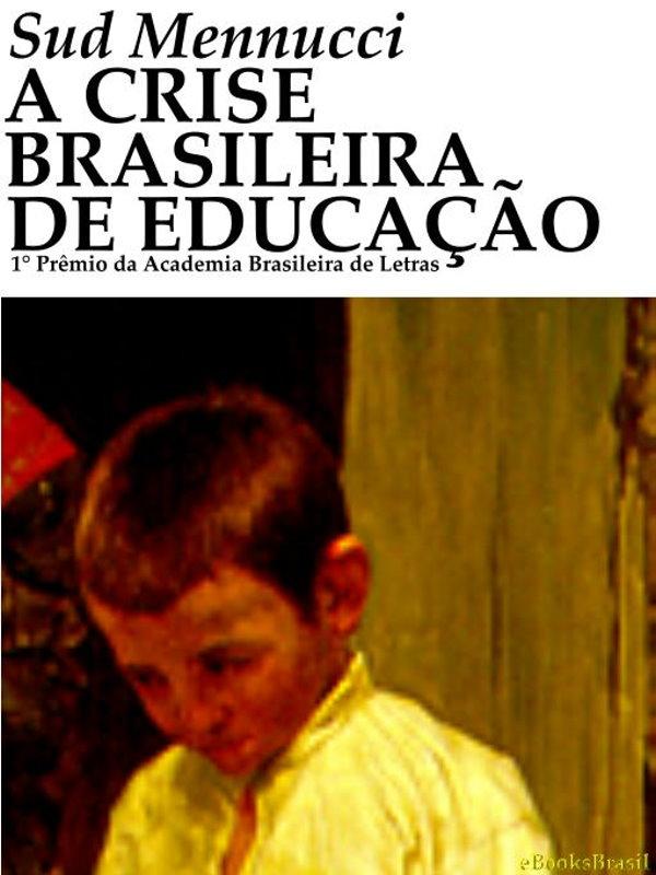 A Crise Brasileira de Educação - Sud Mennucci 2992ef2151