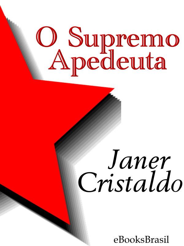 b51278a57574a O Supremo Apedeuta - Janer Cristaldo